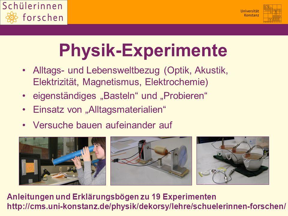 Physik-Experimente Alltags- und Lebensweltbezug (Optik, Akustik, Elektrizität, Magnetismus, Elektrochemie) eigenständiges Basteln und Probieren Einsat