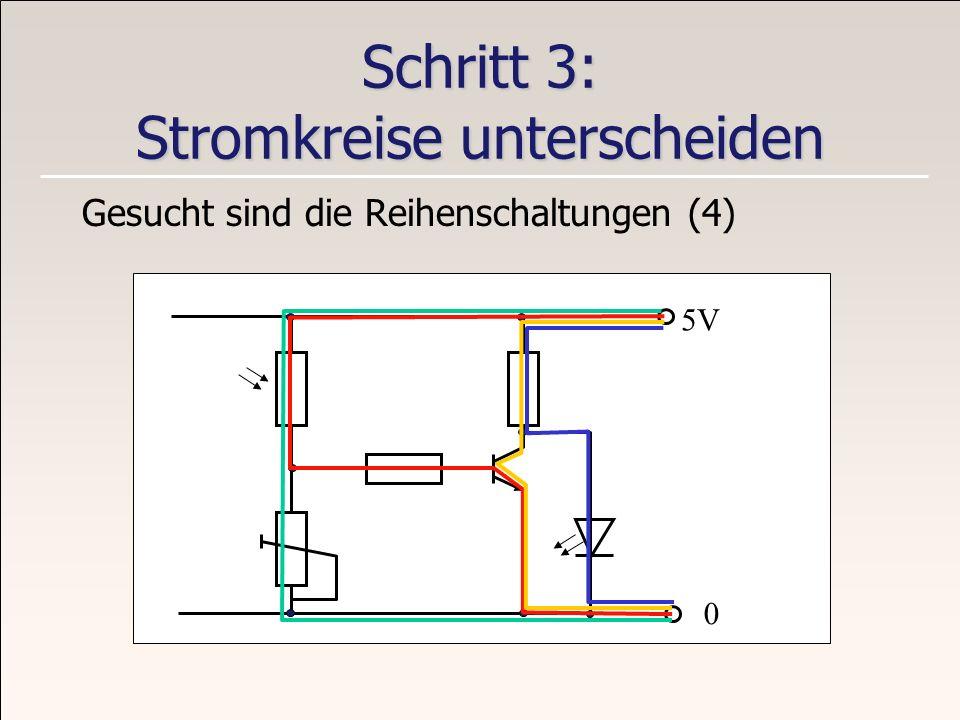 Schritt 3: Stromkreise unterscheiden Gesucht sind die Reihenschaltungen (4) 5V 0