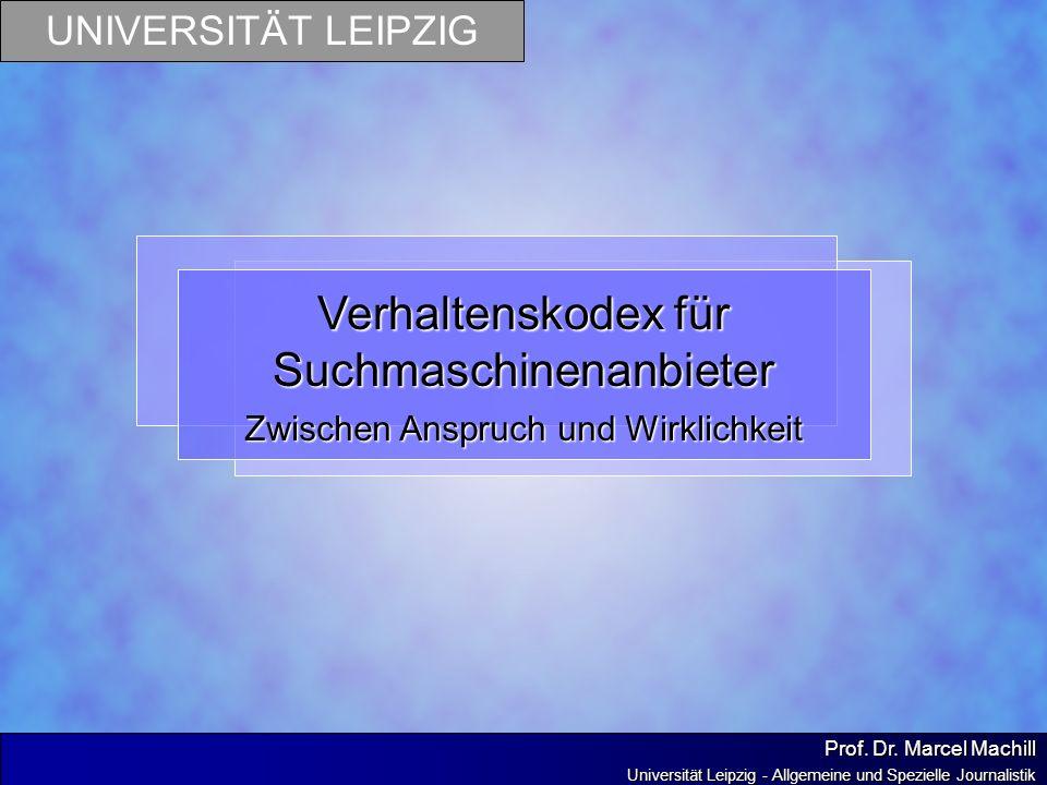 UNIVERSITÄT LEIPZIG Prof. Dr. Marcel Machill Universität Leipzig - Allgemeine und Spezielle Journalistik Verhaltenskodex für Suchmaschinenanbieter Zwi