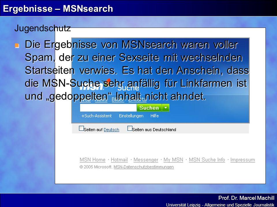 Prof. Dr. Marcel Machill Universität Leipzig - Allgemeine und Spezielle Journalistik Ergebnisse – MSNsearch Die Ergebnisse von MSNsearch waren voller