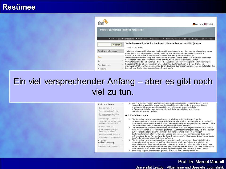 Prof. Dr. Marcel Machill Universität Leipzig - Allgemeine und Spezielle Journalistik Resümee Ein viel versprechender Anfang – aber es gibt noch viel z