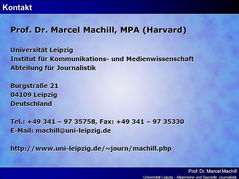 Prof. Dr. Marcel Machill Universität Leipzig - Allgemeine und Spezielle Journalistik Kontakt Prof. Dr. Marcel Machill, MPA (Harvard) Universität Leipz