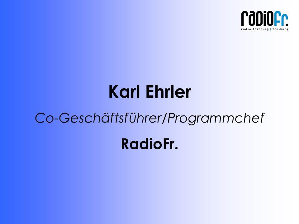 Karl Ehrler Co-Geschäftsführer/Programmchef RadioFr.