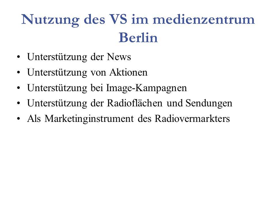 Nutzung des VS im medienzentrum Berlin Unterstützung der News Unterstützung von Aktionen Unterstützung bei Image-Kampagnen Unterstützung der Radioflächen und Sendungen Als Marketinginstrument des Radiovermarkters