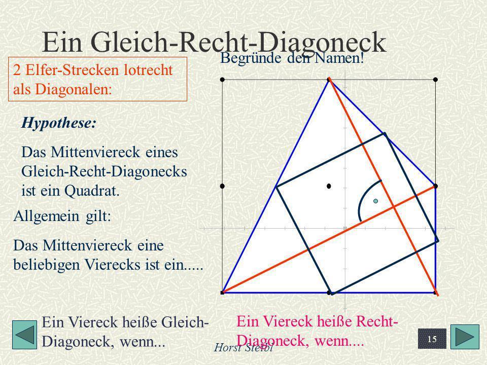 Horst Steibl 15 Ein Gleich-Recht-Diagoneck Hypothese: Das Mittenviereck eines Gleich-Recht-Diagonecks ist ein Quadrat. 2 Elfer-Strecken lotrecht als D