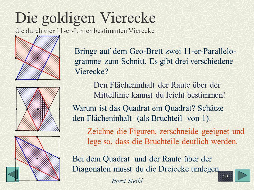 Horst Steibl 19 Die goldigen Vierecke die durch vier 11-er-Linien bestimmten Vierecke Bringe auf dem Geo-Brett zwei 11-er-Parallelo- gramme zum Schnit