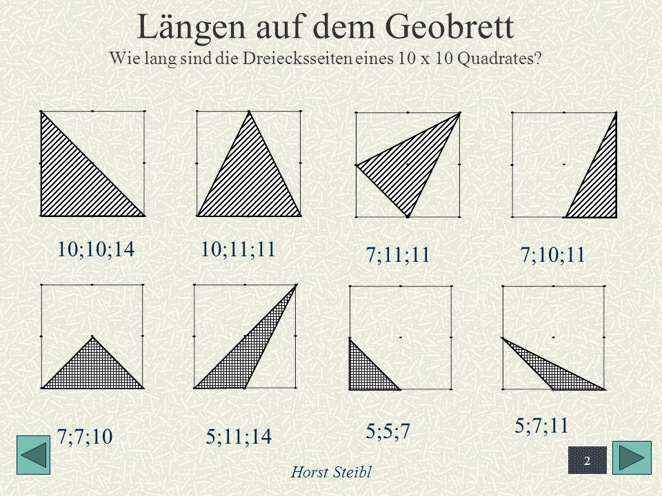 Horst Steibl 2 Längen auf dem Geobrett Wie lang sind die Dreiecksseiten eines 10 x 10 Quadrates? 10;10;1410;11;11 7;11;117;10;11 7;7;105;11;14 5;5;7 5