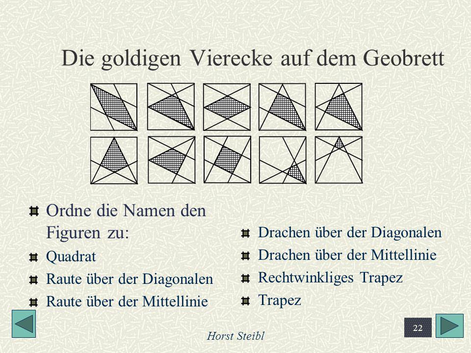 Horst Steibl 22 Die goldigen Vierecke auf dem Geobrett Ordne die Namen den Figuren zu: Quadrat Raute über der Diagonalen Raute über der Mittellinie Dr