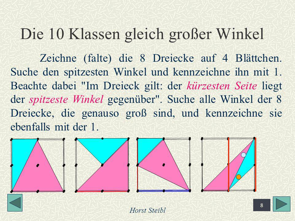 Horst Steibl 8 Die 10 Klassen gleich großer Winkel Zeichne (falte) die 8 Dreiecke auf 4 Blättchen. Suche den spitzesten Winkel und kennzeichne ihn mit