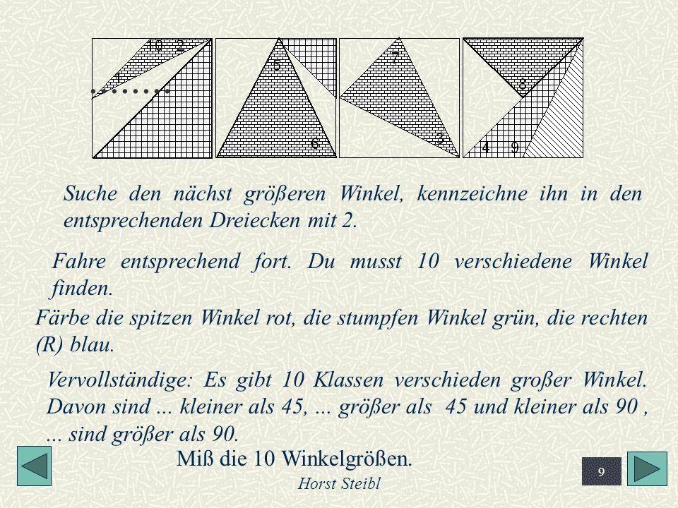 Horst Steibl 10 Ordnung der Winkelgrößen Beginne mit dem kleinsten 1 2 3 4 5 6 7 8 9 10 <1 + <2 = 45° <3 = 2*<1 <4 = 2*<2 <5 = 45° <6 = <1 + 45° <7 = <2 + 45° <8 = 90° <9 = 90° +<2 <10= 90° + 45°