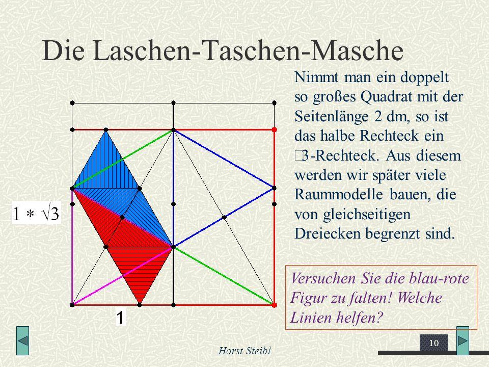 Horst Steibl 10 Die Laschen-Taschen-Masche Nimmt man ein doppelt so großes Quadrat mit der Seitenlänge 2 dm, so ist das halbe Rechteck ein 3-Rechteck.