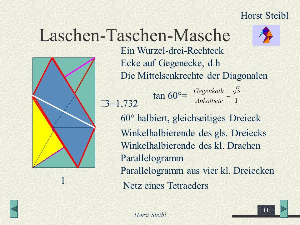 Horst Steibl 11 Laschen-Taschen-Masche Horst Steibl Ein Wurzel-drei-Rechteck Die Mittelsenkrechte der Diagonalen 60° halbiert, gleichseitiges Dreieck
