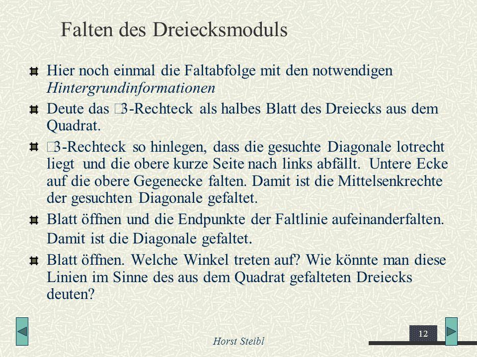 Horst Steibl 12 Falten des Dreiecksmoduls Hier noch einmal die Faltabfolge mit den notwendigen Hintergrundinformationen Deute das 3-Rechteck als halbe