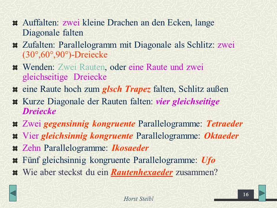 Horst Steibl 16 Auffalten: zwei kleine Drachen an den Ecken, lange Diagonale falten Zufalten: Parallelogramm mit Diagonale als Schlitz: zwei (30°,60°,