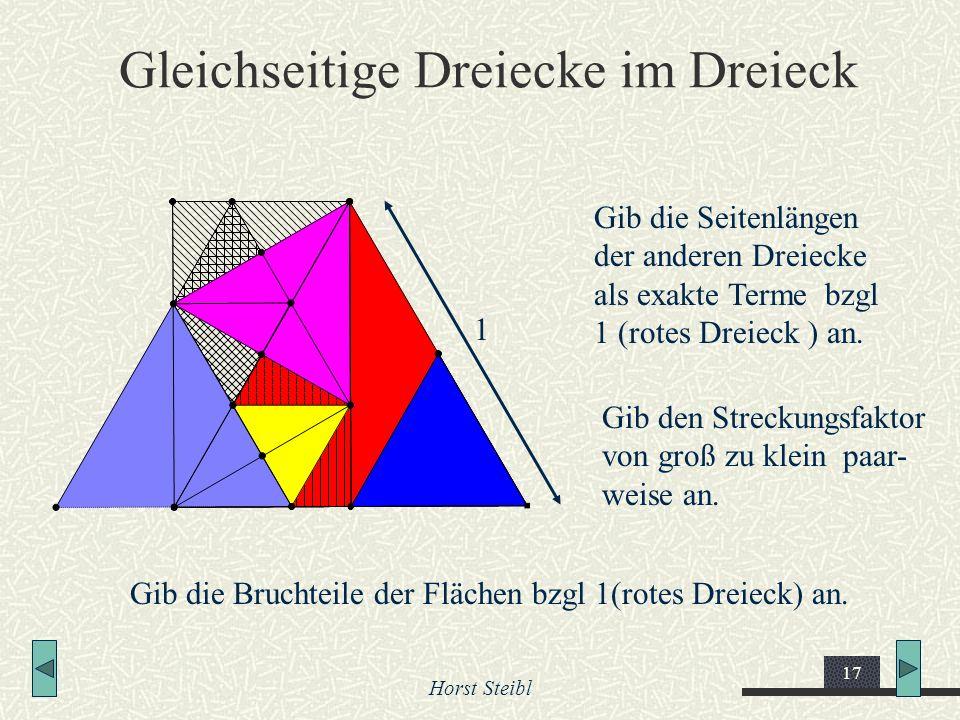 Horst Steibl 17 Gleichseitige Dreiecke im Dreieck 1 Gib die Seitenlängen der anderen Dreiecke als exakte Terme bzgl 1 (rotes Dreieck ) an. Gib den Str