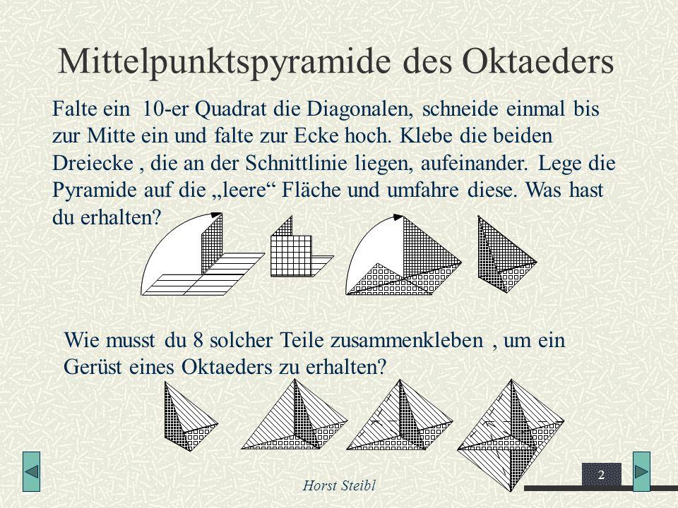 Horst Steibl 2 Mittelpunktspyramide des Oktaeders Falte ein 10-er Quadrat die Diagonalen, schneide einmal bis zur Mitte ein und falte zur Ecke hoch. K
