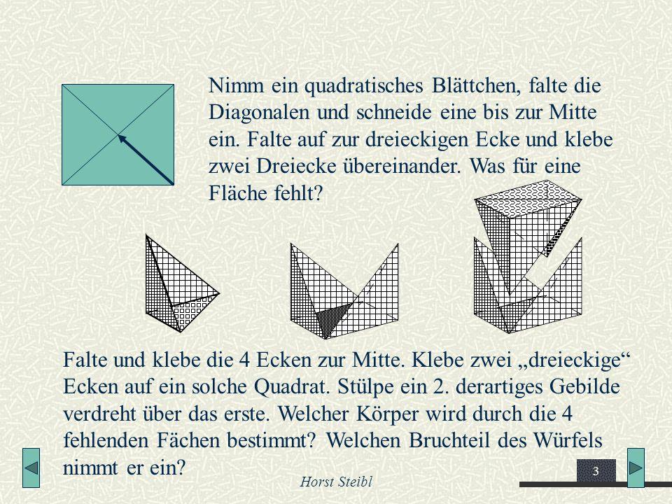 Horst Steibl 3 Nimm ein quadratisches Blättchen, falte die Diagonalen und schneide eine bis zur Mitte ein. Falte auf zur dreieckigen Ecke und klebe zw