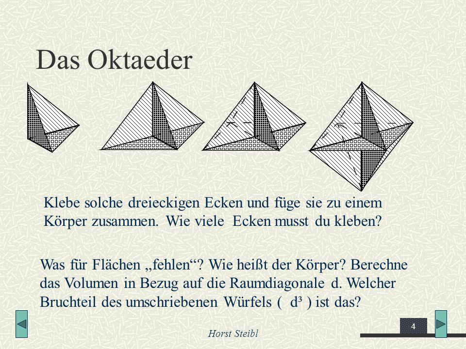 Horst Steibl 4 Das Oktaeder Klebe solche dreieckigen Ecken und füge sie zu einem Körper zusammen. Wie viele Ecken musst du kleben? Was für Flächen feh