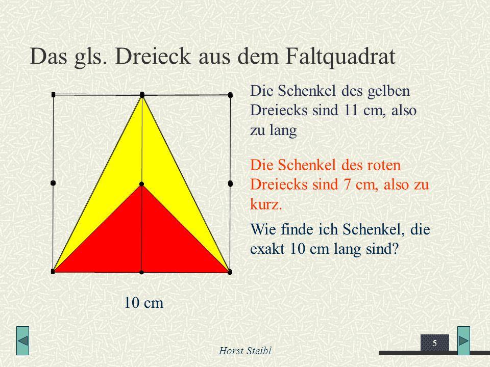 Horst Steibl 5 Das gls. Dreieck aus dem Faltquadrat Die Schenkel des roten Dreiecks sind 7 cm, also zu kurz. Wie finde ich Schenkel, die exakt 10 cm l