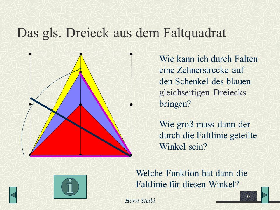 Horst Steibl 6 Das gls. Dreieck aus dem Faltquadrat Wie kann ich durch Falten eine Zehnerstrecke auf den Schenkel des blauen gleichseitigen Dreiecks b