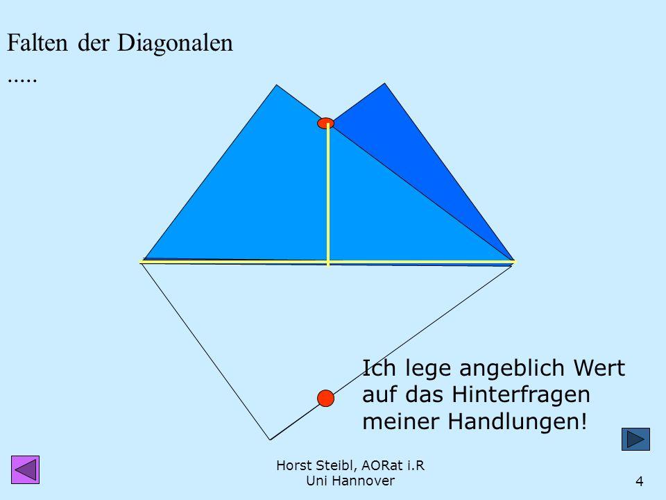 Horst Steibl, AORat i.R Uni Hannover3 Falten einer Ecke auf die Gegenecke Ecke auf Gegenecke legen Von den aufeinanderliegenden Ecken lotrecht auf die