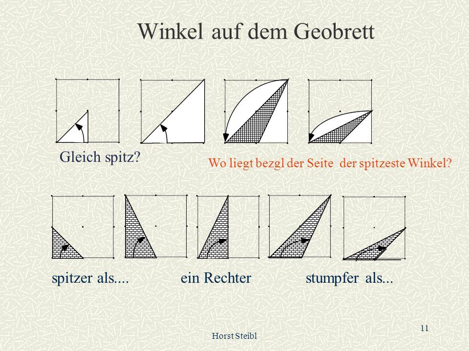 Horst Steibl 11 Winkel auf dem Geobrett Gleich spitz? Wo liegt bezgl der Seite der spitzeste Winkel? spitzer als....ein Rechterstumpfer als...