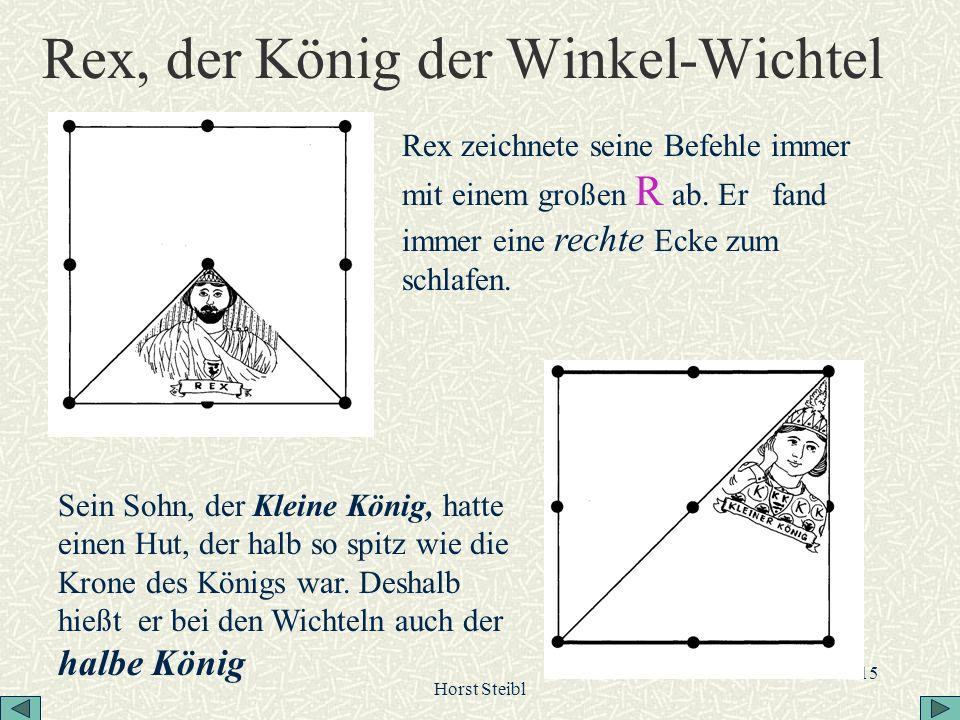 Horst Steibl 15 Rex, der König der Winkel-Wichtel Rex zeichnete seine Befehle immer mit einem großen R ab. Er fand immer eine rechte Ecke zum schlafen