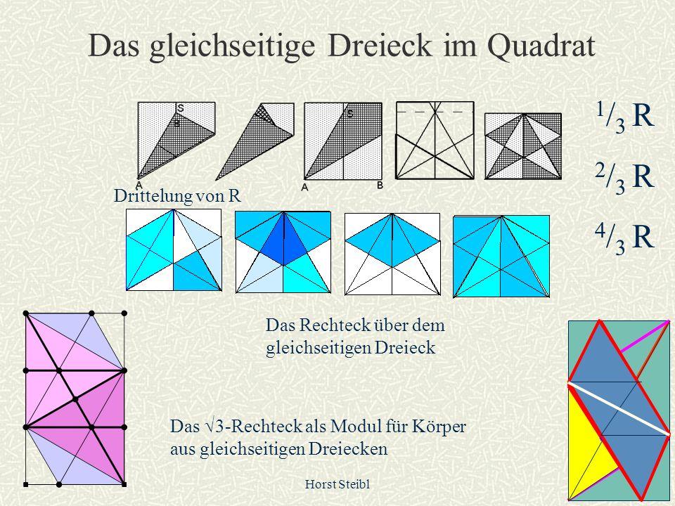 Horst Steibl 2 Das gleichseitige Dreieck im Quadrat Das 3-Rechteck als Modul für Körper aus gleichseitigen Dreiecken Das Rechteck über dem gleichseiti