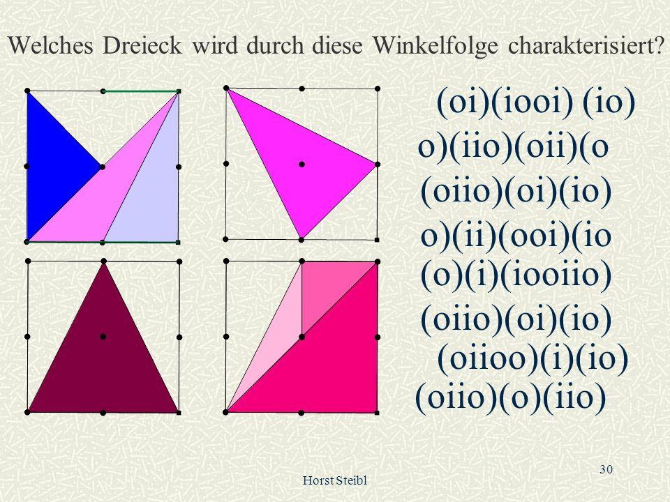 Horst Steibl 30 Welches Dreieck wird durch diese Winkelfolge charakterisiert? (oi)(iooi) (io) o)(iio)(oii)(o o)(ii)(ooi)(io (o)(i)(iooiio) (oiio)(oi)(