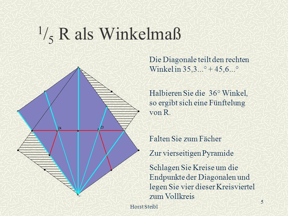 Horst Steibl 5 1 / 5 R als Winkelmaß Die Diagonale teilt den rechten Winkel in 35,3...° + 45,6...° Halbieren Sie die 36° Winkel, so ergibt sich eine F