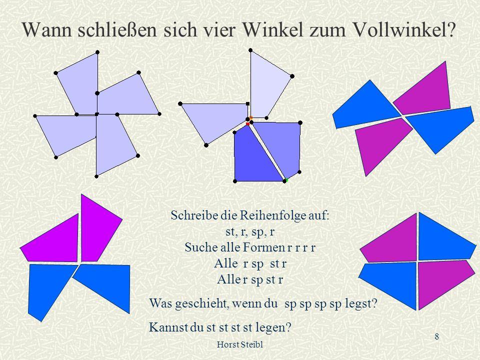 Horst Steibl 8 Wann schließen sich vier Winkel zum Vollwinkel? Schreibe die Reihenfolge auf: st, r, sp, r Suche alle Formen r r r r Alle r sp st r Was