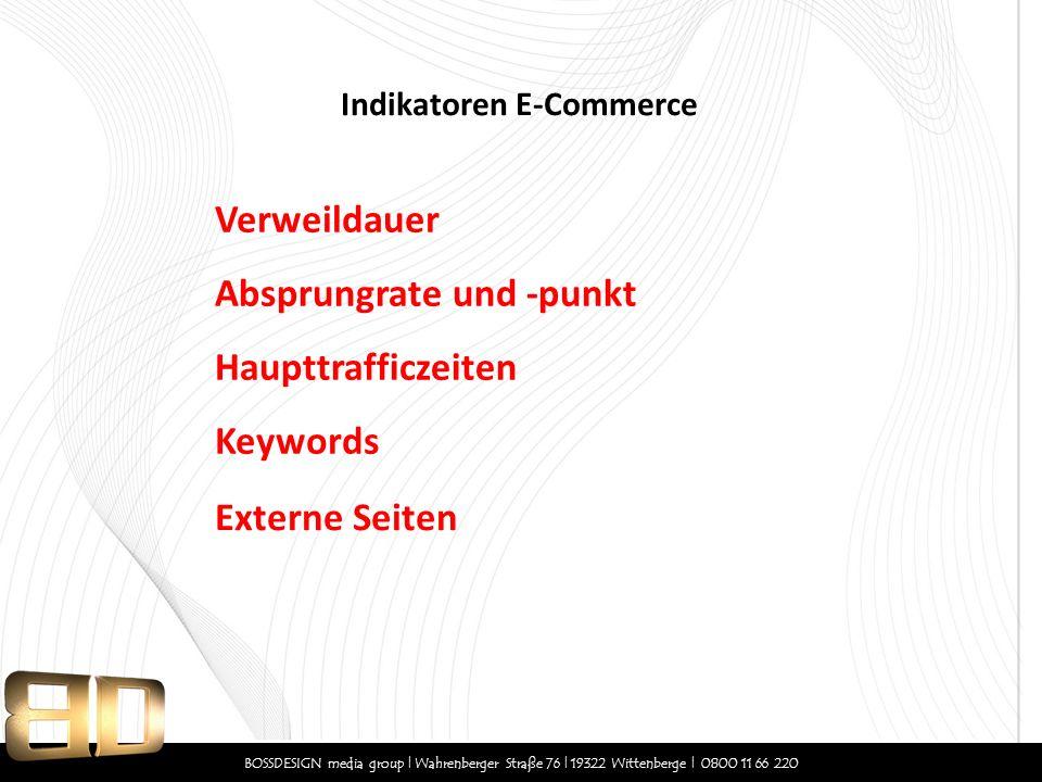 BOSSDESIGN media group | Wahrenberger Straße 76 | 19322 Wittenberge | 0800 11 66 220 Verweildauer Indikatoren E-Commerce Absprungrate und -punkt Haupt