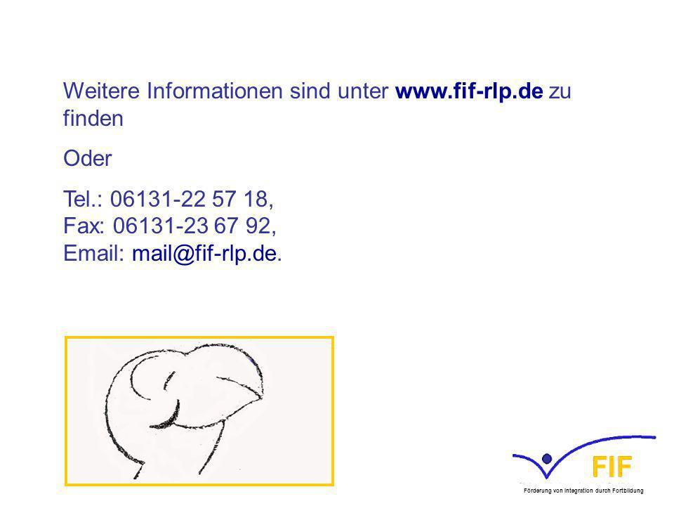 Weitere Informationen sind unter www.fif-rlp.de zu finden Oder Tel.: 06131-22 57 18, Fax: 06131-23 67 92, Email: mail@fif-rlp.de. Förderung von Integr