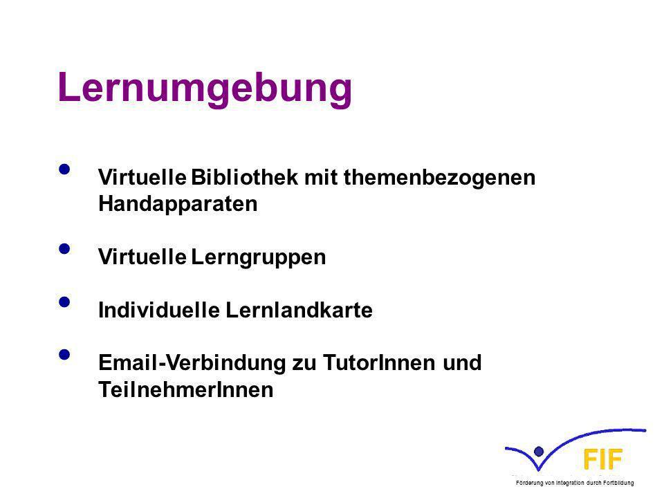 Lernumgebung Virtuelle Bibliothek mit themenbezogenen Handapparaten Virtuelle Lerngruppen Individuelle Lernlandkarte Email-Verbindung zu TutorInnen un