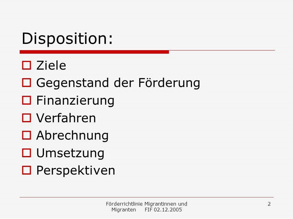 Förderrichtlinie Migrantinnen und Migranten FIF 02.12.2005 2 Disposition: Ziele Gegenstand der Förderung Finanzierung Verfahren Abrechnung Umsetzung Perspektiven
