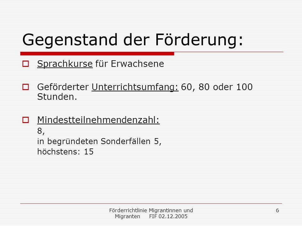 Förderrichtlinie Migrantinnen und Migranten FIF 02.12.2005 7 Maximale Förderung KursdauerPersonal- und Sachkosten* Kinder- betreuung Sozialpäd.