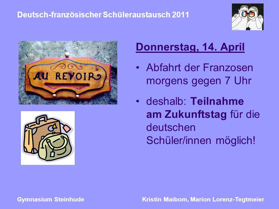Kristin Maibom, Marion Lorenz-TegtmeierGymnasium Steinhude Deutsch-französischer Schüleraustausch 2011 Donnerstag, 14. April Abfahrt der Franzosen mor