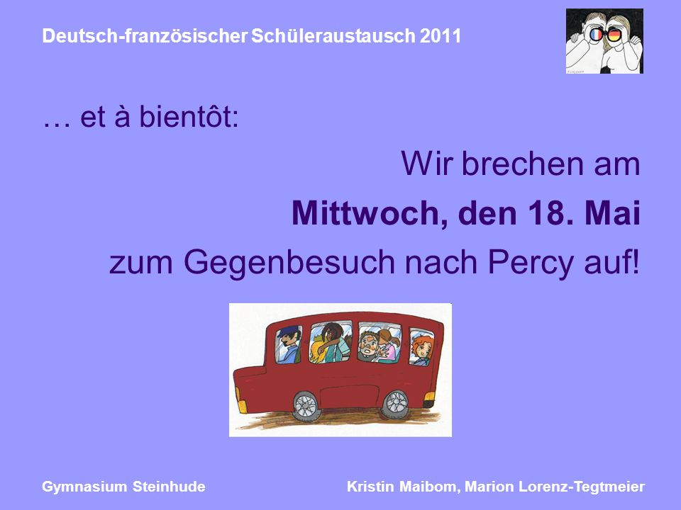 Kristin Maibom, Marion Lorenz-TegtmeierGymnasium Steinhude Deutsch-französischer Schüleraustausch 2011 … et à bientôt: Wir brechen am Mittwoch, den 18