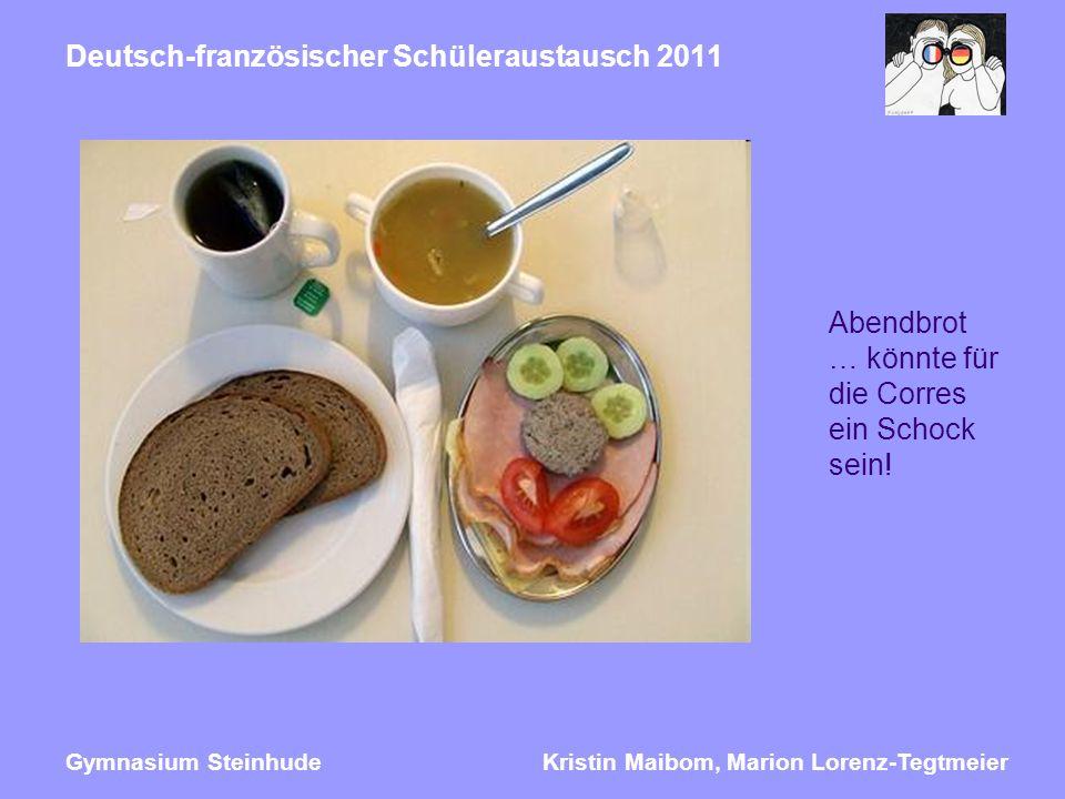 Kristin Maibom, Marion Lorenz-TegtmeierGymnasium Steinhude Deutsch-französischer Schüleraustausch 2011 Abendbrot … könnte für die Corres ein Schock sein!