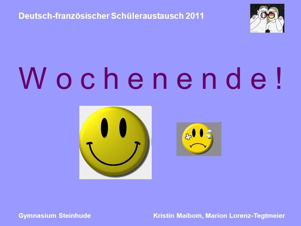 Kristin Maibom, Marion Lorenz-TegtmeierGymnasium Steinhude Deutsch-französischer Schüleraustausch 2011 Wochenende!