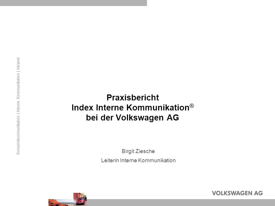 Praxisbericht Index Interne Kommunikation ® bei der Volkswagen AG Birgit Ziesche Leiterin Interne Kommunikation Konzernkommunikation | Interne Kommuni