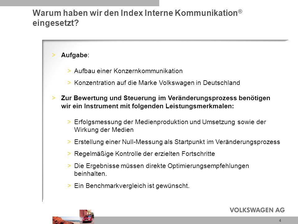 4 Warum haben wir den Index Interne Kommunikation ® eingesetzt? >Aufgabe: >Aufbau einer Konzernkommunikation >Konzentration auf die Marke Volkswagen i