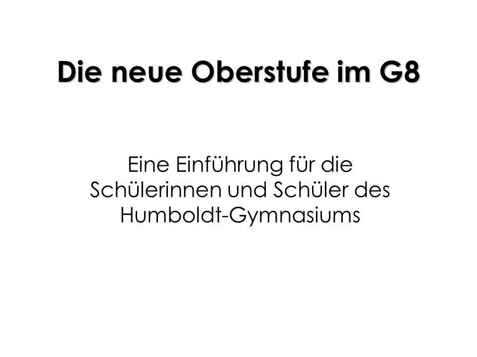 Die neue Oberstufe im G8 Eine Einführung für die Schülerinnen und Schüler des Humboldt-Gymnasiums