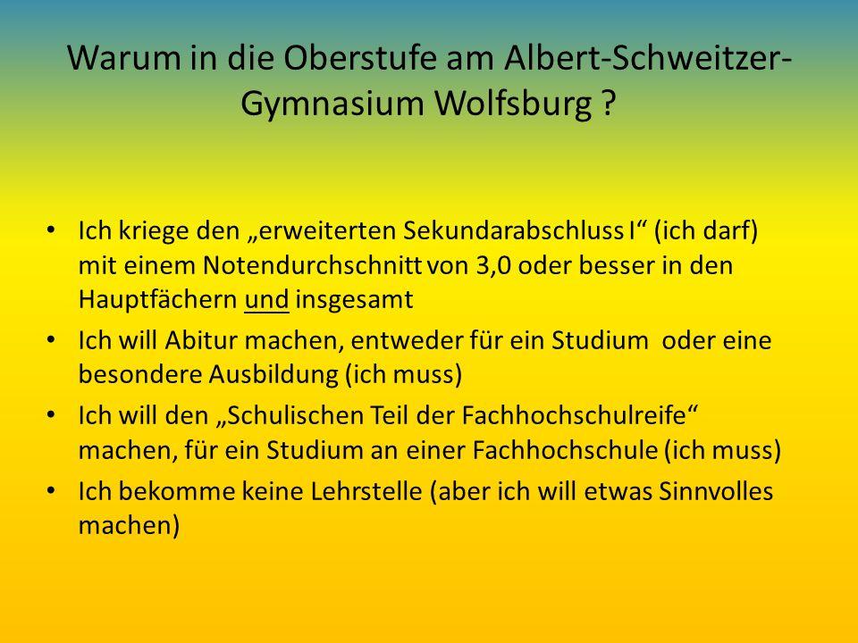 Warum in die Oberstufe am Albert-Schweitzer- Gymnasium Wolfsburg ? Ich kriege den erweiterten Sekundarabschluss I (ich darf) mit einem Notendurchschni