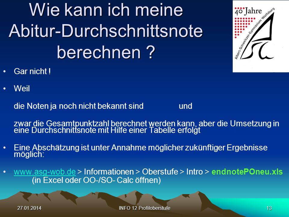 27.01.2014INFO 12 Profiloberstufe13 Wie kann ich meine Abitur-Durchschnittsnote berechnen .