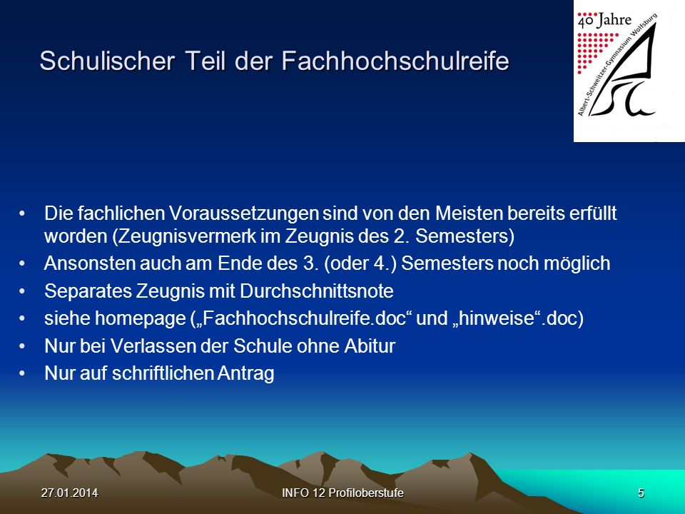 27.01.2014INFO 12 Profiloberstufe5 Schulischer Teil der Fachhochschulreife Die fachlichen Voraussetzungen sind von den Meisten bereits erfüllt worden (Zeugnisvermerk im Zeugnis des 2.