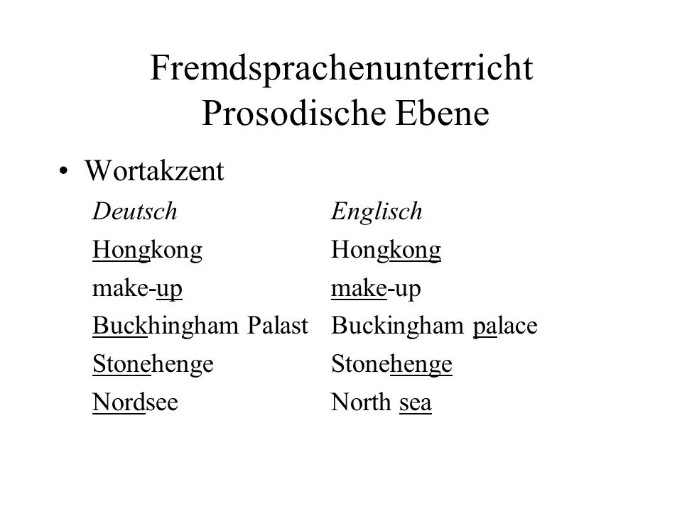 Fremdsprachenunterricht Prosodische Ebene Wortakzent DeutschEnglisch HongkongHongkong make-upmake-up Buckhingham PalastBuckingham palace StonehengeStonehenge NordseeNorth sea