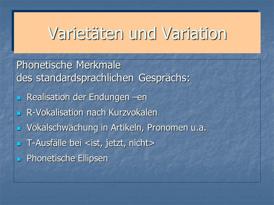 Varietäten und Variation Phonetische Merkmale des standardsprachlichen Gesprächs: Realisation der Endungen –en Realisation der Endungen –en R-Vokalisa
