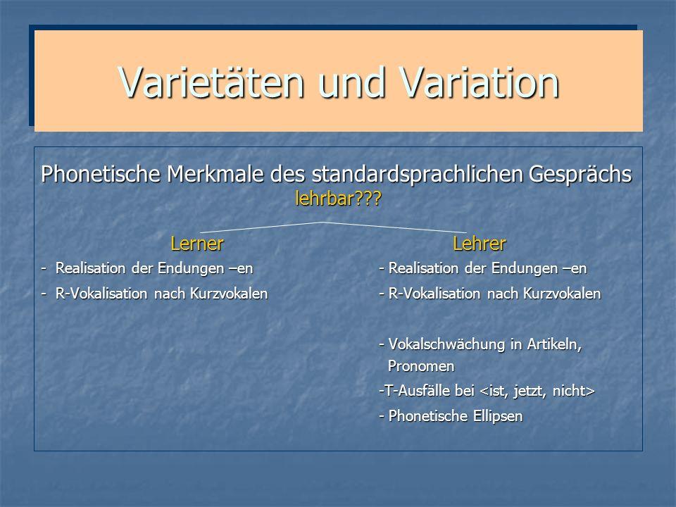 Varietäten und Variation Phonetische Merkmale des standardsprachlichen Gesprächs lehrbar??? Lerner Lehrer - Realisation der Endungen –en - Realisation