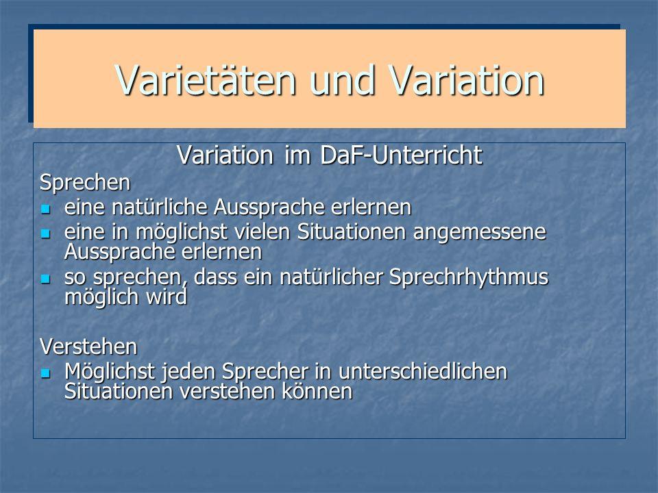 Varietäten und Variation Variation im DaF-Unterricht Sprechen eine natürliche Aussprache erlernen eine natürliche Aussprache erlernen eine in möglichs